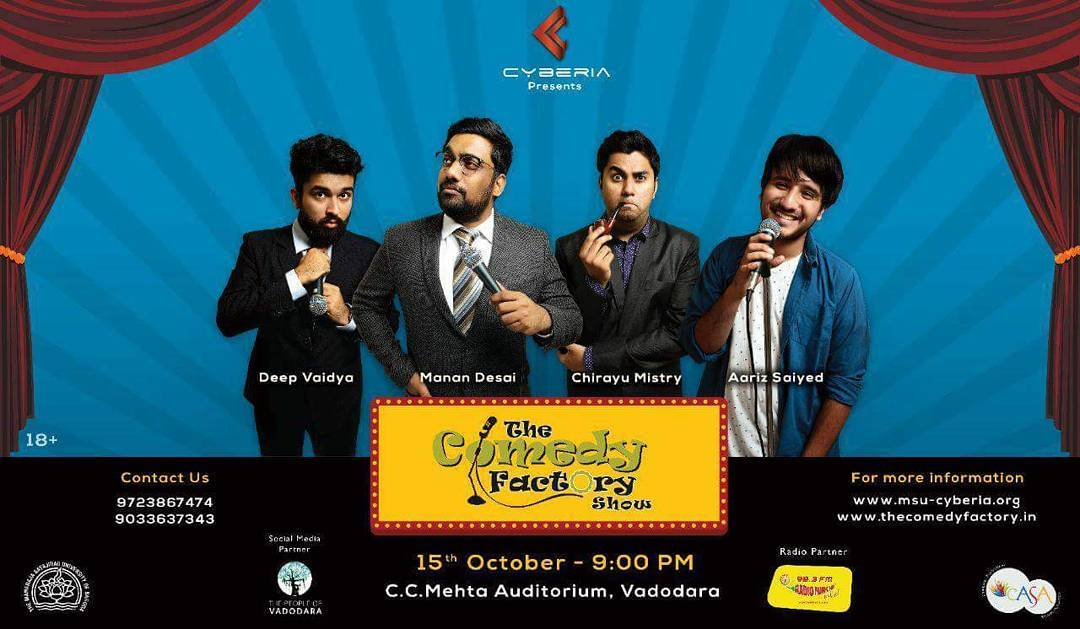 Vadodara People, The Comedy Factory is performing at MSU's Cyberia on 15th October at C.C. Mehta Auditorium.  For tickets call on 9723867474 or 9033637343  also Avail group discounts on purchase of 4 or more tickets.